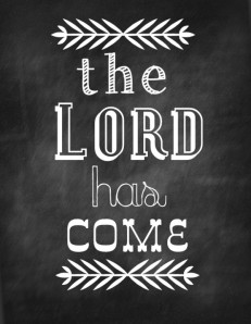 the-lord-has-come-printable-e1353380215858